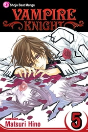 Vampire Knight, Vol. 5 ebook by Matsuri Hino,Matsuri Hino