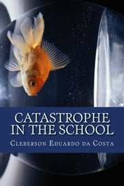 CATASTROPHE IN THE SCHOOL ebook by CLEBERSON EDUARDO DA COSTA