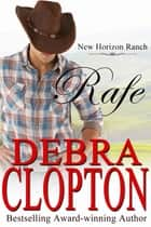 Rafe - Contemporary Western Romance eBook by Debra Clopton