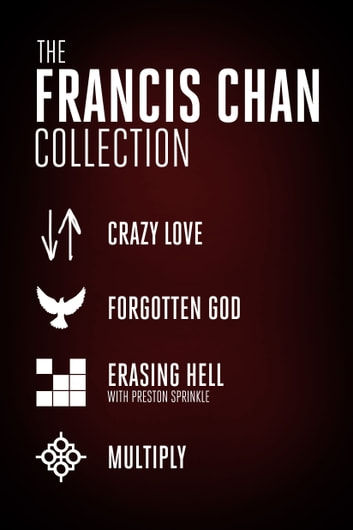 The Francis Chan Collection - Crazy Love, Forgotten God, Erasing Hell, and Multiply ebook by Francis Chan,Dr. Preston M. Sprinkle
