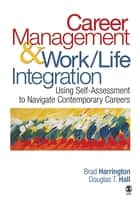 Career Management & Work-Life Integration - Using Self-Assessment to Navigate Contemporary Careers ebook by Brad Harrington, Douglas T. Hall