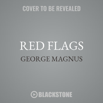 Red Flags - Why Xi's China Is in Jeopardy audiobook by George Magnus