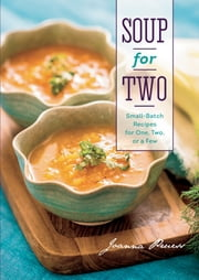 Soup for Two: Small-Batch Recipes for One, Two or a Few ebook by Joanna Pruess