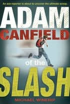 Adam Canfield of the Slash ebook by Michael Winerip