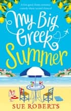 My Big Greek Summer - A feel good funny romantic comedy about second chances! ekitaplar by Sue Roberts
