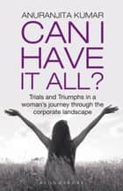 Can I Have It All ebook by Ms Anuranjita Kumar
