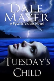 Tuesday's Child - A Psychic Visions Novel ebook by Dale Mayer