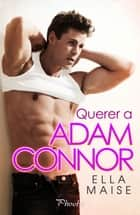 Querer a Adam Connor ebook by Ella Maise