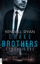 Strong Love - Drake Brothers eBook by Kendall Ryan, Nina Bellem
