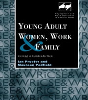 Young Adult Women, Work and Family - Living a Contradiction ebook by Maureen Padfield,Ian Procter