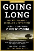 Going Long - Legends, Oddballs, Comebacks & Adventures eBook by Editors of Runner's World, David Wiley
