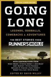 Going Long - Legends, Oddballs, Comebacks & Adventures ebook by David Willey, Editors of Runner's World Maga