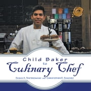 Child Baker to Culinary Chef ebook by Susan A. Tenteromano