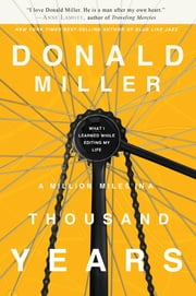 A Million Miles in a Thousand Years - How I Learned to Live a Better Story ebook by Donald Miller