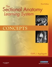 The Sectional Anatomy Learning System - Concepts and Applications 2-Volume Set ebook by Edith Applegate