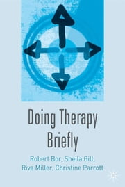 Doing Therapy Briefly ebook by Robert Bor,Sheila Gill,Riva Miller,Christine Parrott