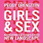 Girls & Sex - Navigating the Complicated New Landscape audiobook by Peggy Orenstein