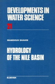Hydrology of the Nile Basin ebook by Shahin, M.M.A.