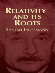 Relativity and Its Roots ebook by Banesh Hoffmann