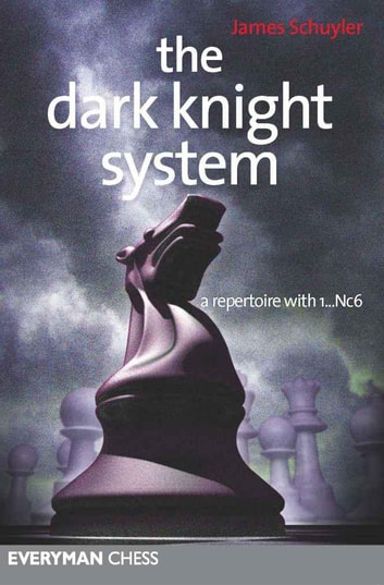 The Dark Knights System - A repertoire with 1…Nc6 ebook by James Schuyler