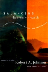 Balancing Heaven and Earth - A Memoir ebook by Robert A. Johnson