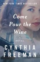Come Pour the Wine - A Novel 電子書 by Cynthia Freeman