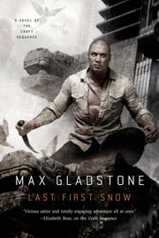 Last First Snow - A Novel of the Craft Sequence ebook by Max Gladstone