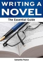 Writing a Novel: The Essential Guide ebook by Samantha Pearce