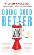 Doing Good Better - Effective Altruism and a Radical New Way to Make a Difference ebook by Dr William MacAskill