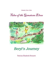 Tales of the Gemstone Elves Volume One Beryl's Journey ebook by Patricia Elizabeth Bennett