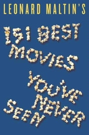 Leonard Maltin's 151 Best Movies You've Never Seen ebook by Leonard Maltin