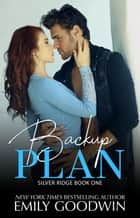 Backup Plan - Boys of Silver Ridge Series, #1 ebook by Emily Goodwin