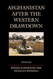 Afghanistan after the Western Drawdown ebook by Rohan Gunaratna,Douglas Woodall