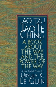 Lao Tzu: Tao Te Ching: A Book about the Way and the Power of the Way ebook by Ursula K. Le Guin