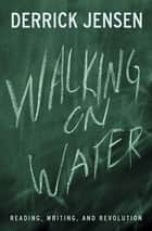 Walking on Water ebook by Derrick Jensen
