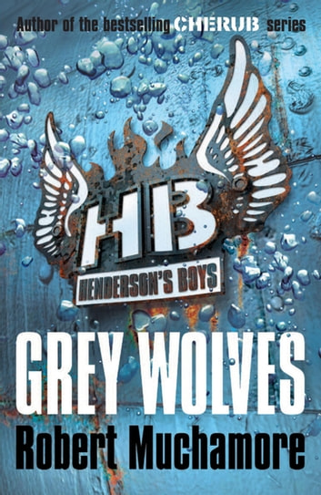 Henderson's Boys: Grey Wolves - Book 4 ebook by Robert Muchamore