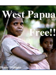 West Papua Free!! - Vol 1 ebook by Frans Welman