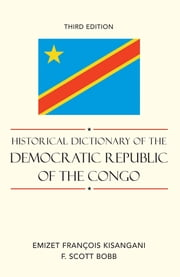 Historical Dictionary of the Democratic Republic of the Congo ebook by Emizet Francois Kisangani,Scott F. Bobb
