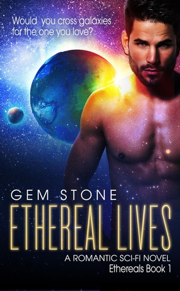 Ethereal Lives: A Romantic Sci-fi Novel - Ethereals, #1 ebook by Gem Stone