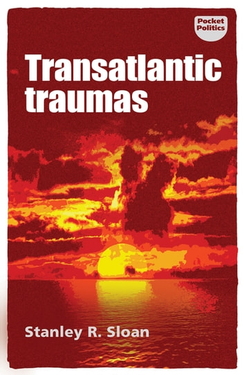 Transatlantic traumas - Has illiberalism brought the West to the brink of collapse? ebook by Stanley R. Sloan,Bill Jones