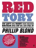 Red Tory - How Left and Right have Broken Britain and How we can Fix It ebook by Phillip Blond