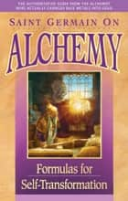 Saint Germain On Alchemy - Formulas for Self-Transformation eBook by Elizabeth Clare Prophet, Saint Germain