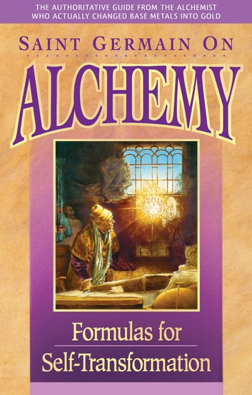 Saint Germain On Alchemy - Formulas for Self-Transformation ebook by Elizabeth Clare Prophet,Saint Germain