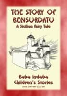 THE STORY OF BENSURDATU - A Children's Fairy Tale from Sicily - Baba Indaba's Children's Stories - Issue 289 ebook by Anon E. Mouse