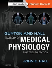Guyton and Hall Textbook of Medical Physiology ebook by John E. Hall