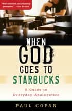 When God Goes to Starbucks - A Guide to Everyday Apologetics ebook by Paul Copan