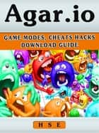 Agario Game - Mods, Cheats, Hacks, Download Guide ebook by HSE