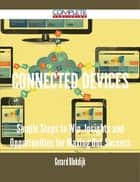 connected devices - Simple Steps to Win, Insights and Opportunities for Maxing Out Success ebook by Gerard Blokdijk