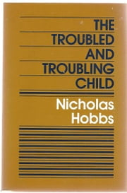 The Troubled and Troubling Child ebook by Nicholas Hobbs