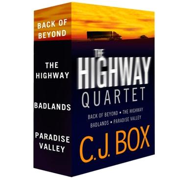 The C.J. Box Highway Quartet Collection - Back of Beyond; The Highway; Badlands; Paradise Valley ebook by C.J. Box